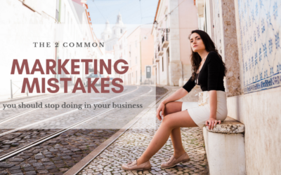 The 2 marketing mistakes you need to stop doing