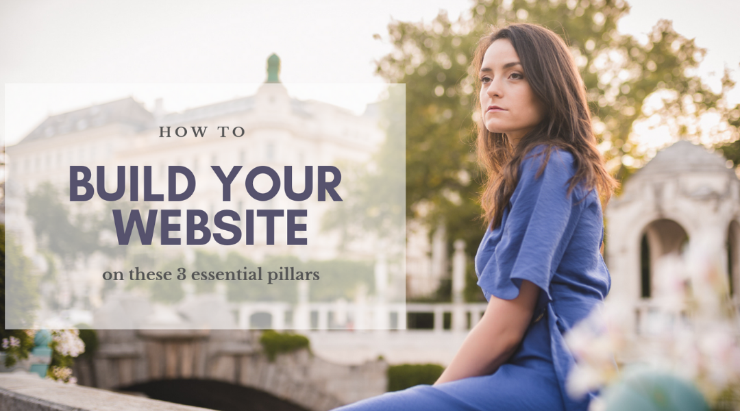 How to build your website on these 3 pillars