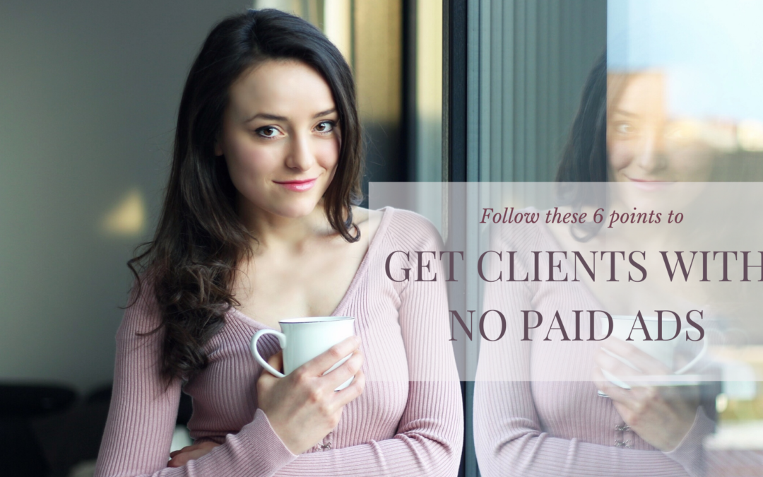 Get clients with 0 paid ads by following these 6 points
